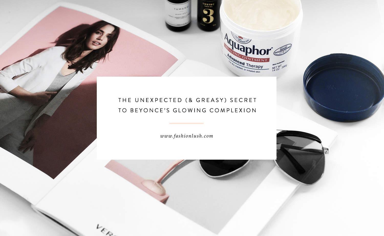fashionlush, aquaphor, Beyoncé's skincare